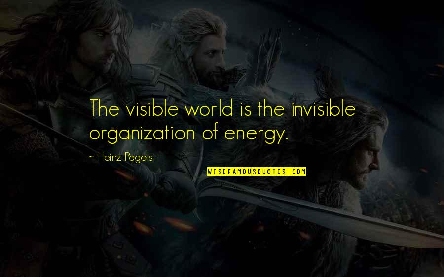 Heinz Pagels Quotes By Heinz Pagels: The visible world is the invisible organization of
