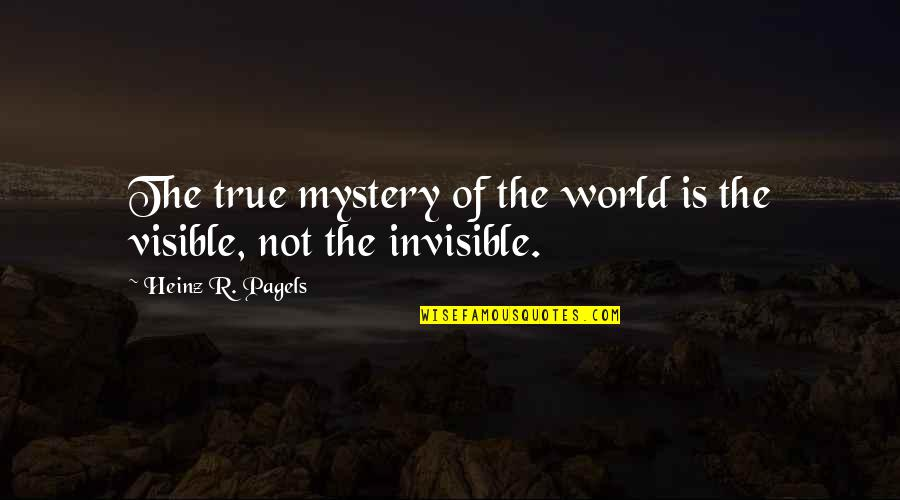Heinz Pagels Quotes By Heinz R. Pagels: The true mystery of the world is the