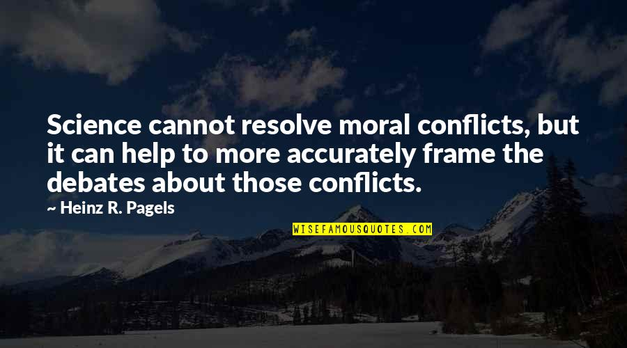 Heinz Pagels Quotes By Heinz R. Pagels: Science cannot resolve moral conflicts, but it can