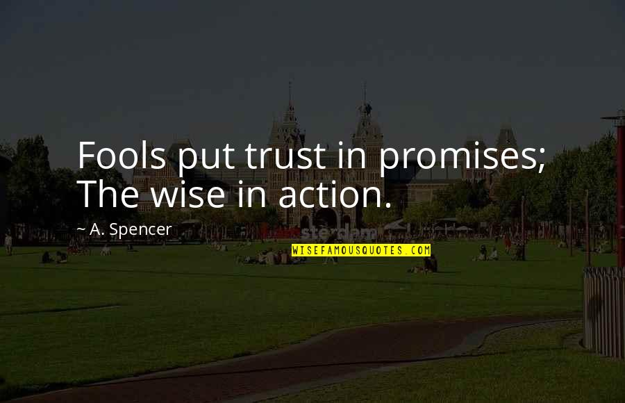 Helathy Quotes By A. Spencer: Fools put trust in promises; The wise in