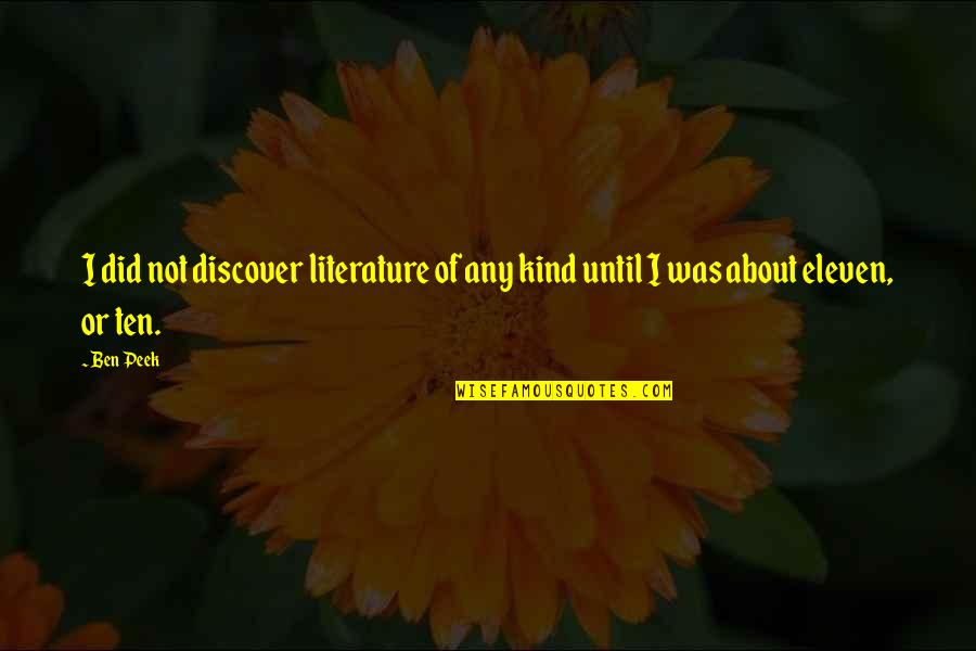 Helathy Quotes By Ben Peek: I did not discover literature of any kind