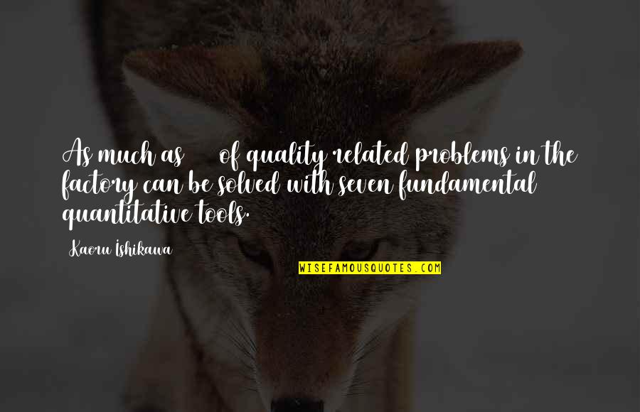 Helathy Quotes By Kaoru Ishikawa: As much as 95% of quality related problems
