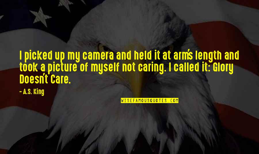 Held's Quotes By A.S. King: I picked up my camera and held it
