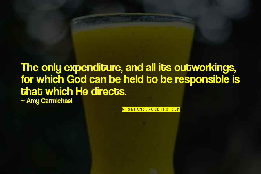 Held's Quotes By Amy Carmichael: The only expenditure, and all its outworkings, for