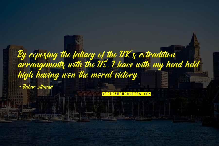 Held's Quotes By Babar Ahmad: By exposing the fallacy of the UK's extradition