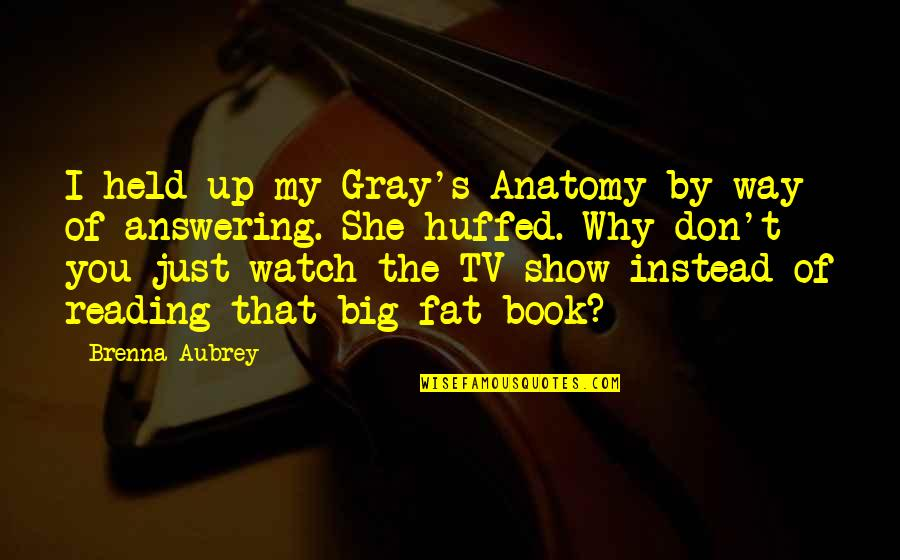 Held's Quotes By Brenna Aubrey: I held up my Gray's Anatomy by way