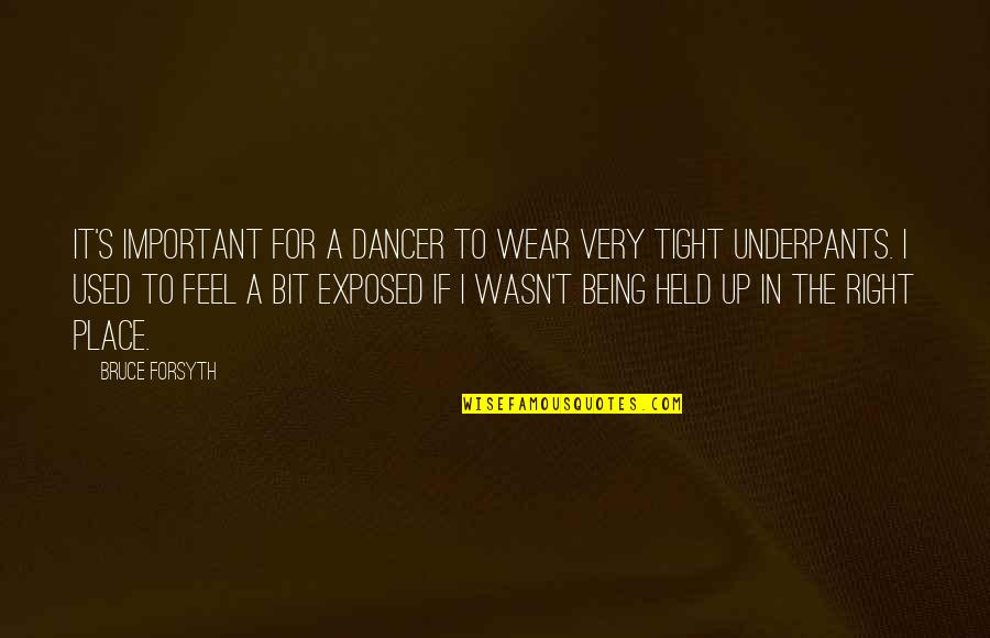 Held's Quotes By Bruce Forsyth: It's important for a dancer to wear very
