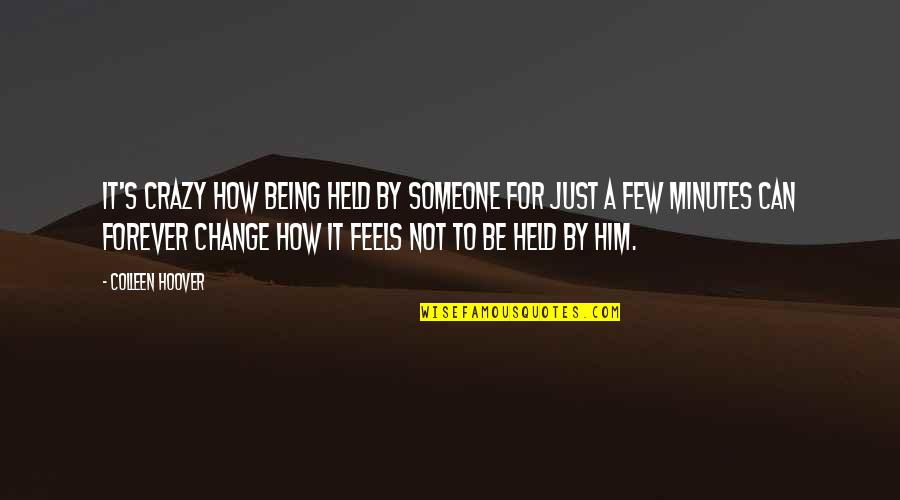 Held's Quotes By Colleen Hoover: It's crazy how being held by someone for