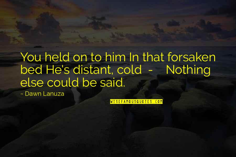 Held's Quotes By Dawn Lanuza: You held on to him In that forsaken