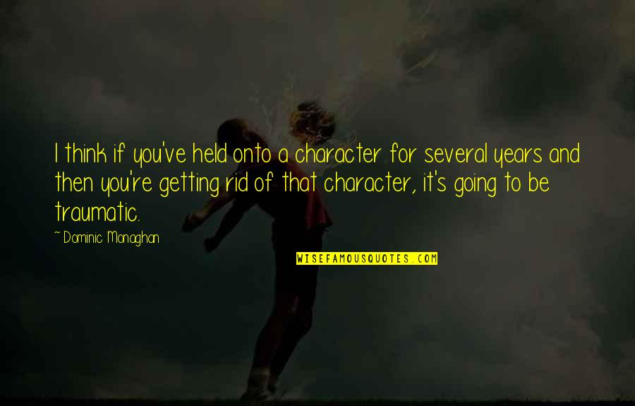 Held's Quotes By Dominic Monaghan: I think if you've held onto a character