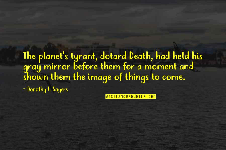 Held's Quotes By Dorothy L. Sayers: The planet's tyrant, dotard Death, had held his