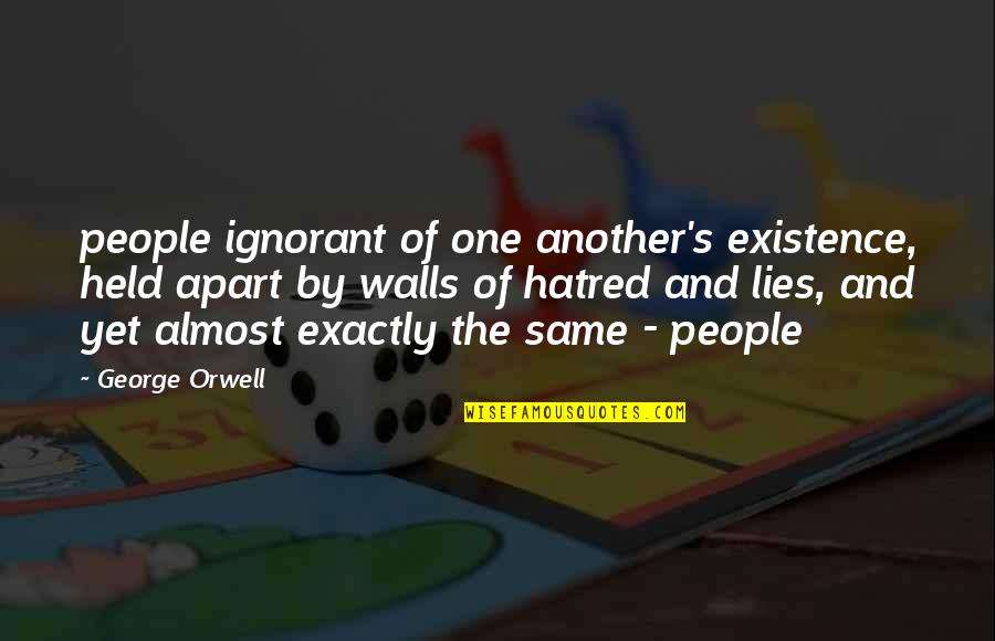 Held's Quotes By George Orwell: people ignorant of one another's existence, held apart