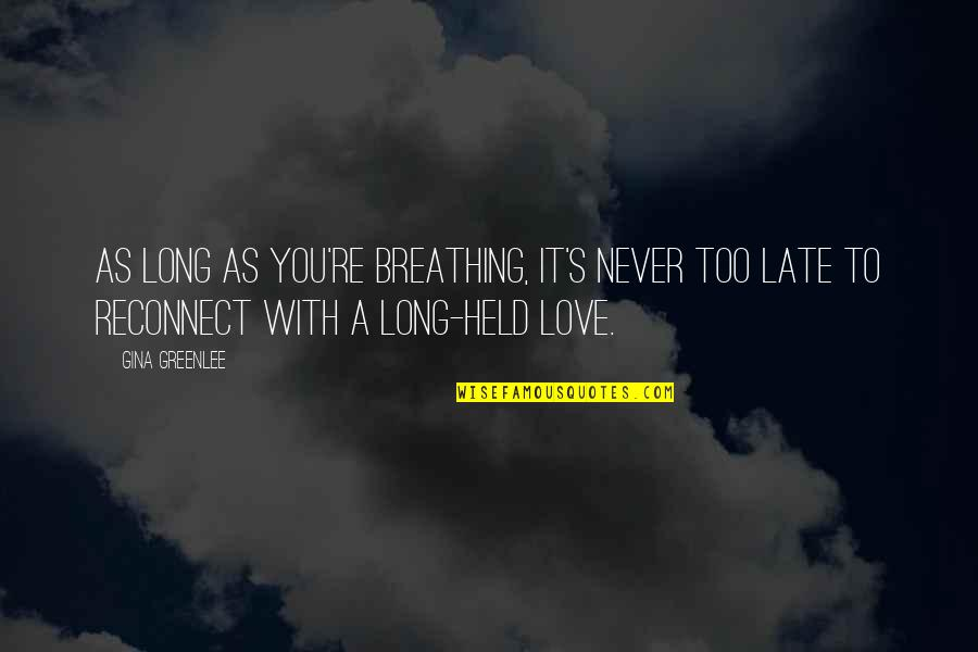 Held's Quotes By Gina Greenlee: As long as you're breathing, it's never too