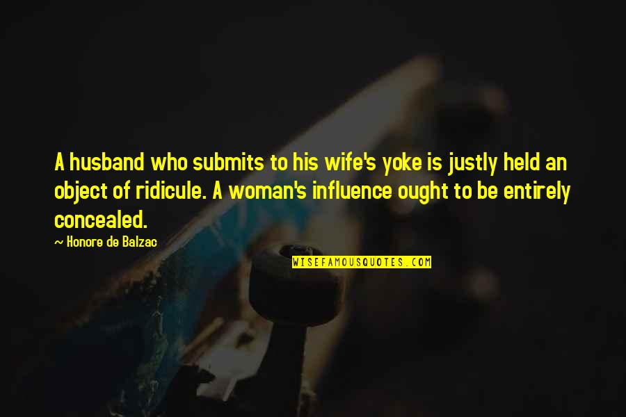 Held's Quotes By Honore De Balzac: A husband who submits to his wife's yoke