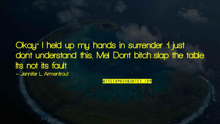 """Held's Quotes By Jennifer L. Armentrout: Okay."""" I held up my hands in surrender."""