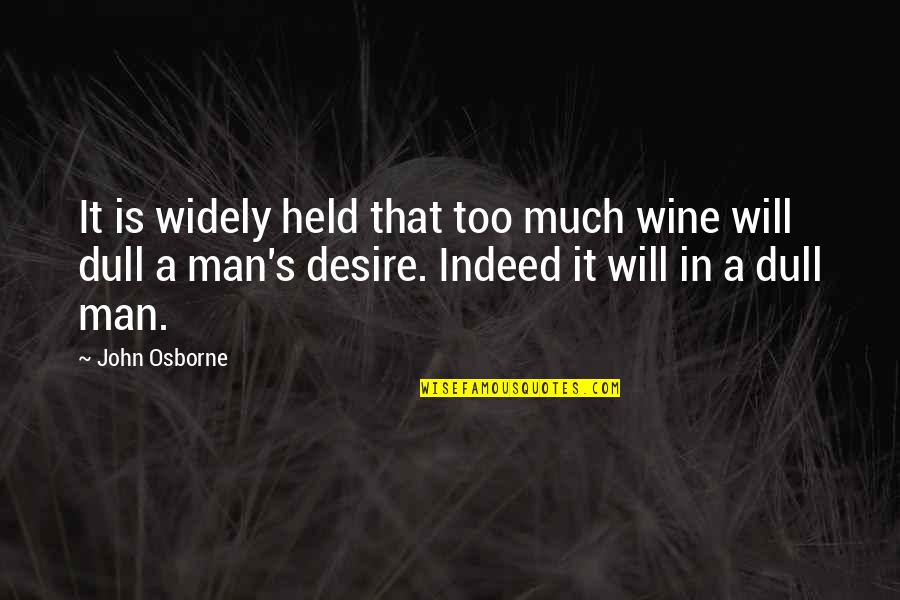 Held's Quotes By John Osborne: It is widely held that too much wine