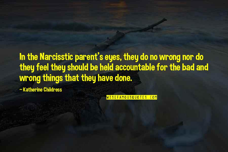 Held's Quotes By Katherine Childress: In the Narcisstic parent's eyes, they do no