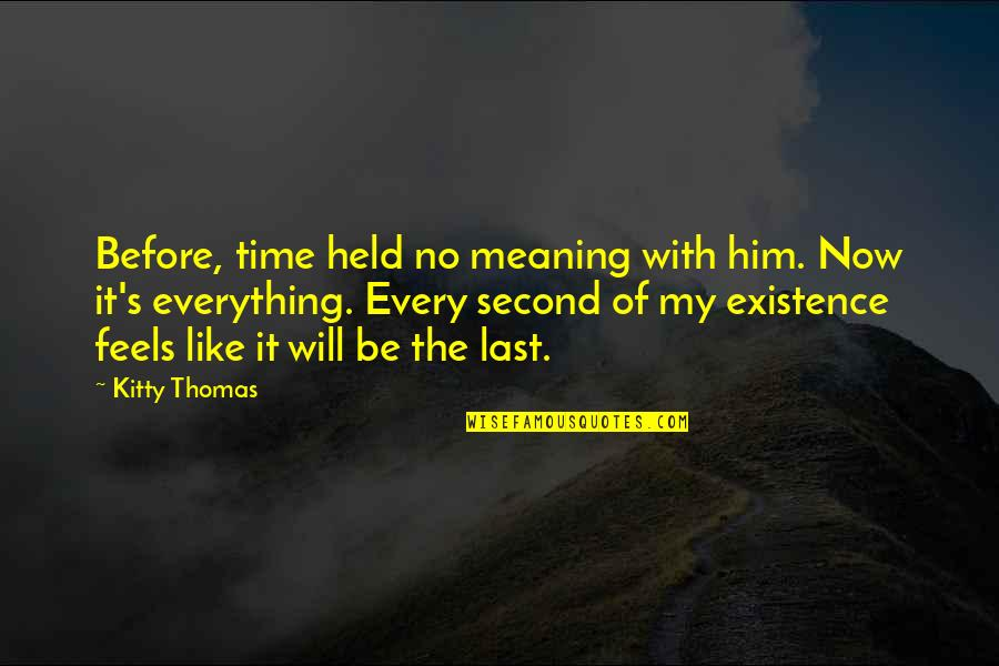 Held's Quotes By Kitty Thomas: Before, time held no meaning with him. Now