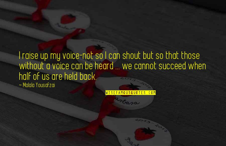 Held's Quotes By Malala Yousafzai: I raise up my voice-not so I can