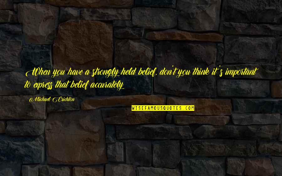 Held's Quotes By Michael Crichton: When you have a strongly held belief, don't