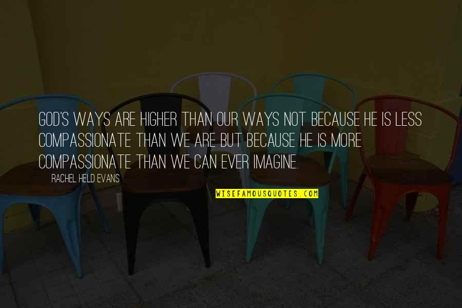 Held's Quotes By Rachel Held Evans: God's ways are higher than our ways not