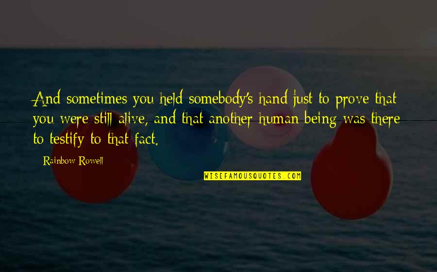 Held's Quotes By Rainbow Rowell: And sometimes you held somebody's hand just to