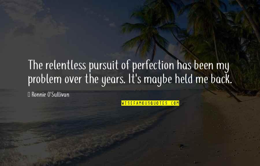 Held's Quotes By Ronnie O'Sullivan: The relentless pursuit of perfection has been my