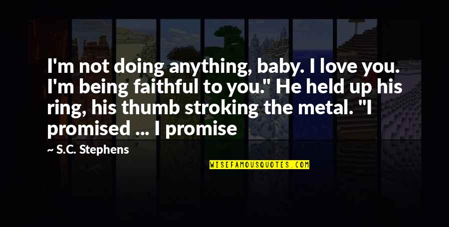 Held's Quotes By S.C. Stephens: I'm not doing anything, baby. I love you.