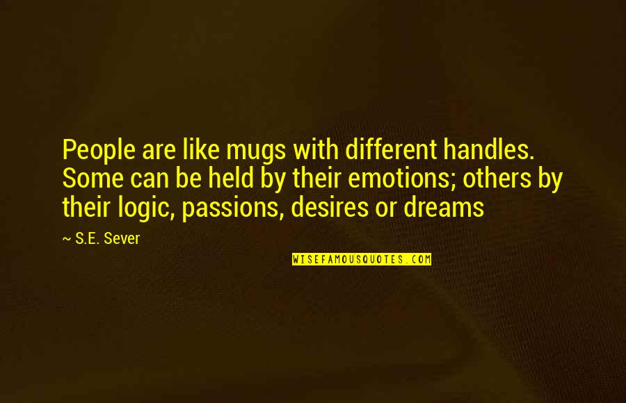 Held's Quotes By S.E. Sever: People are like mugs with different handles. Some