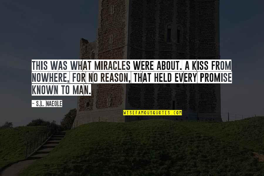 Held's Quotes By S.L. Naeole: This was what miracles were about. A kiss
