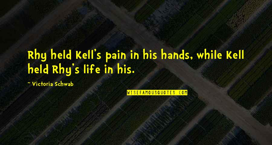 Held's Quotes By Victoria Schwab: Rhy held Kell's pain in his hands, while