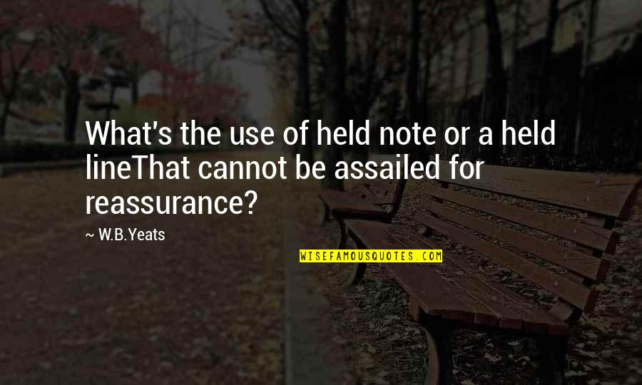 Held's Quotes By W.B.Yeats: What's the use of held note or a