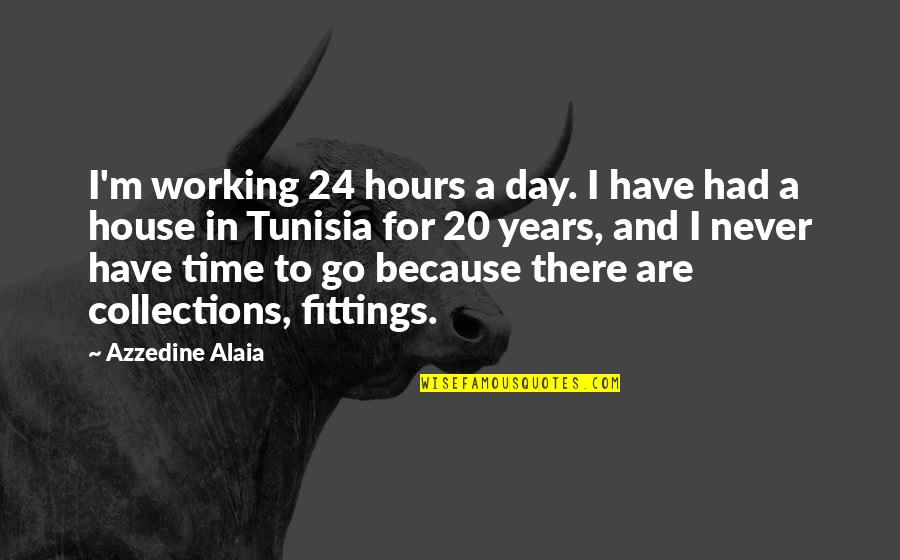 Helen Bamber Quotes By Azzedine Alaia: I'm working 24 hours a day. I have