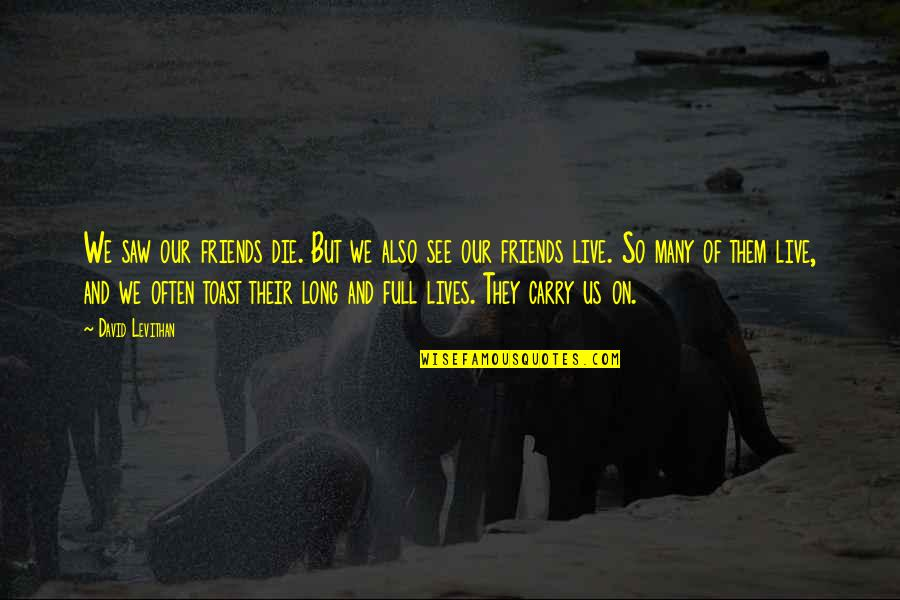 Helen Bamber Quotes By David Levithan: We saw our friends die. But we also