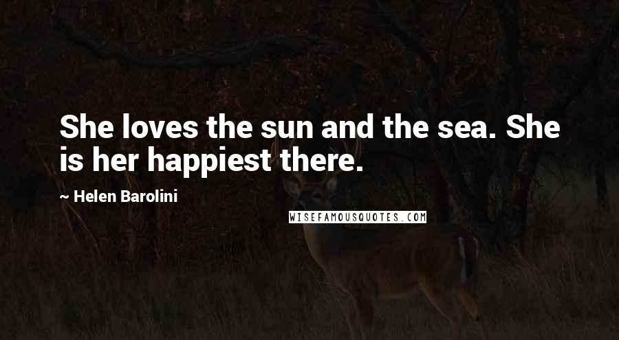 Helen Barolini quotes: She loves the sun and the sea. She is her happiest there.