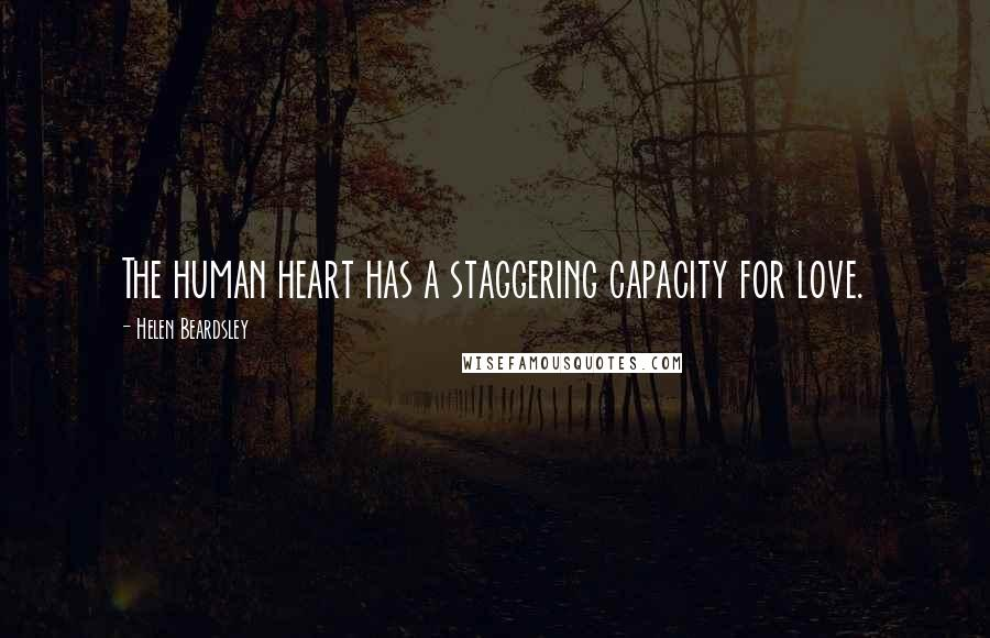 Helen Beardsley quotes: The human heart has a staggering capacity for love.