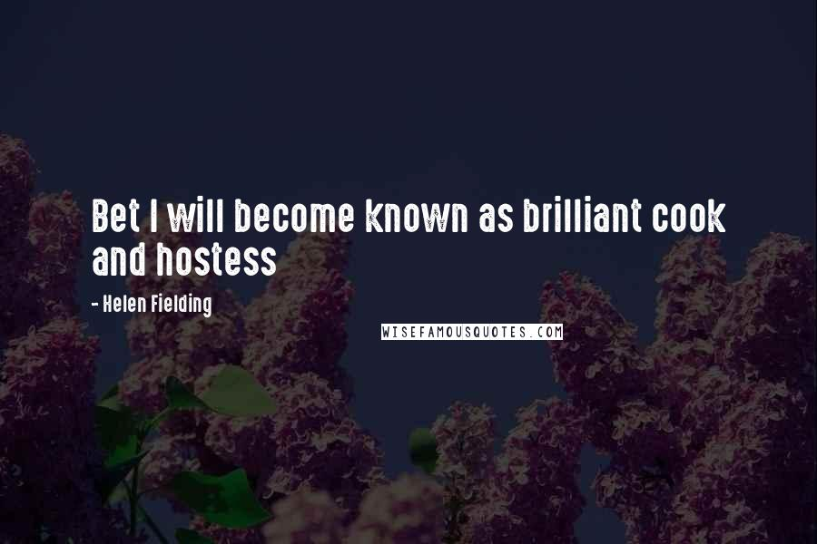 Helen Fielding quotes: Bet I will become known as brilliant cook and hostess