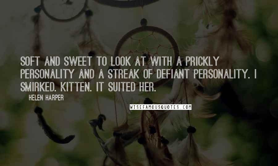 Helen Harper quotes: soft and sweet to look at with a prickly personality and a streak of defiant personality. I smirked. Kitten. It suited her.