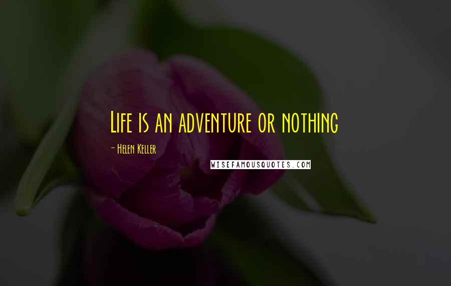 Helen Keller quotes: Life is an adventure or nothing
