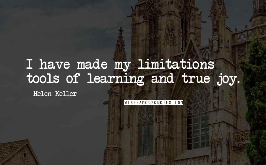 Helen Keller quotes: I have made my limitations tools of learning and true joy.
