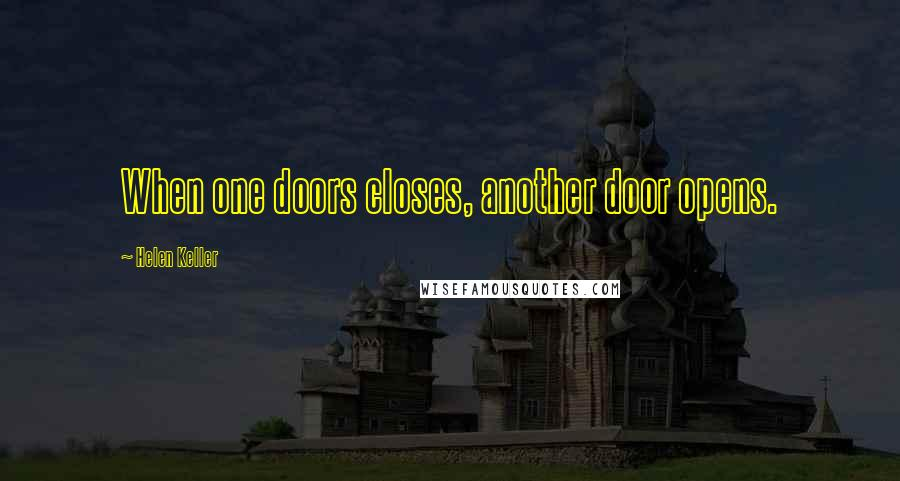 Helen Keller quotes: When one doors closes, another door opens.