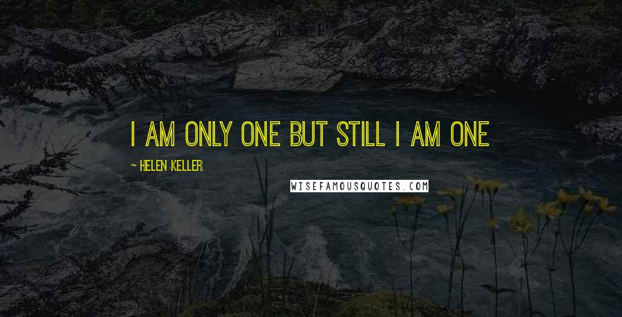 Helen Keller quotes: I am only one but still i am one