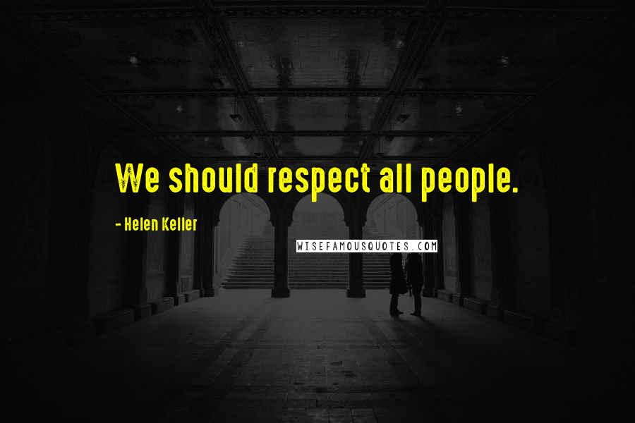 Helen Keller quotes: We should respect all people.