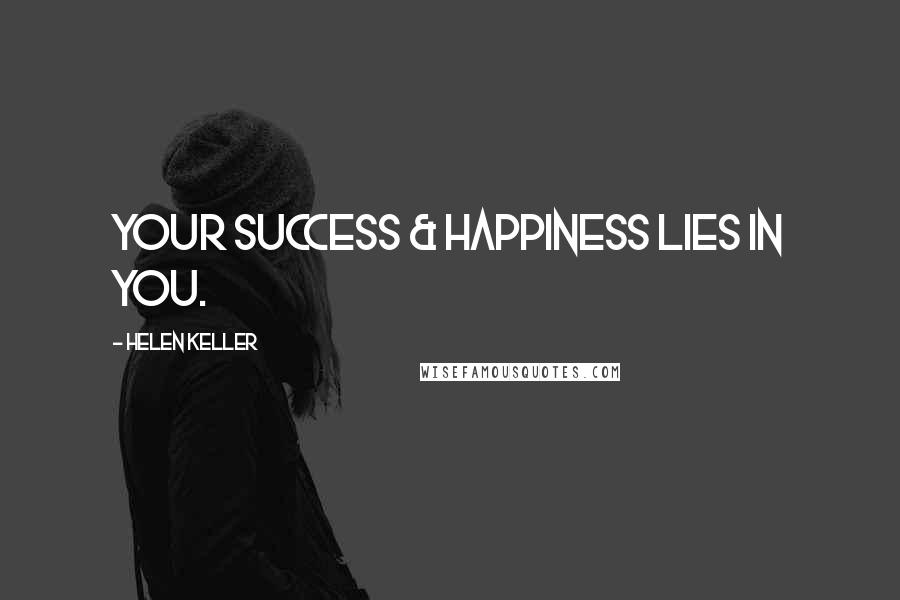 Helen Keller quotes: Your success & happiness lies in you.