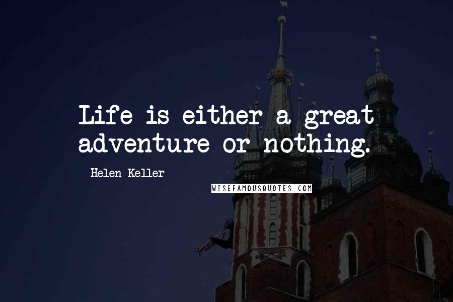Helen Keller quotes: Life is either a great adventure or nothing.