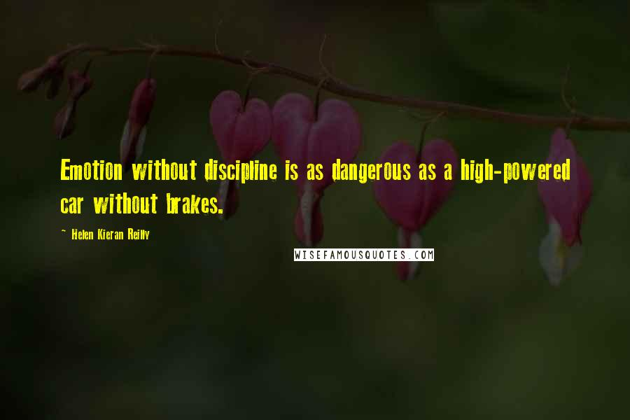 Helen Kieran Reilly quotes: Emotion without discipline is as dangerous as a high-powered car without brakes.