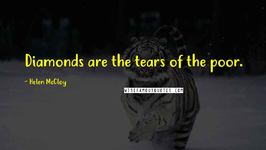 Helen McCloy quotes: Diamonds are the tears of the poor.