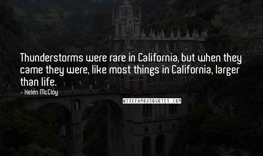 Helen McCloy quotes: Thunderstorms were rare in California, but when they came they were, like most things in California, larger than life.