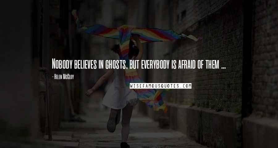 Helen McCloy quotes: Nobody believes in ghosts, but everybody is afraid of them ...