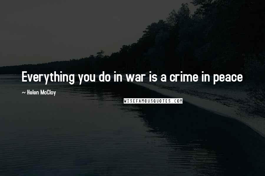 Helen McCloy quotes: Everything you do in war is a crime in peace